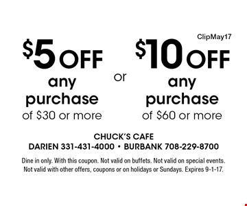 $5 Off any purchase of $30 or more OR $10 Off any purchase of $60 or more. Dine in only. With this coupon. Not valid on buffets. Not valid on special events. Not valid with other offers, coupons or on holidays or Sundays. Expires 9-1-17.