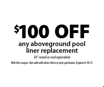 $100 off any aboveground pool liner replacement 24