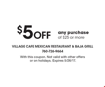 $5 Off any purchase of $25 or more. With this coupon. Not valid with other offers or on holidays. Expires 5/26/17.
