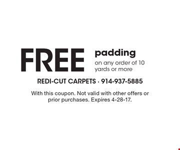 Free padding on any order of 10 yards or more. With this coupon. Not valid with other offers or prior purchases. Expires 4-28-17.