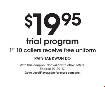 $19.95 trial program, 1st 10 callers receive free uniform. With this coupon. Not valid with other offers. Expires 10-20-17. Go to LocalFlavor.com for more coupons.