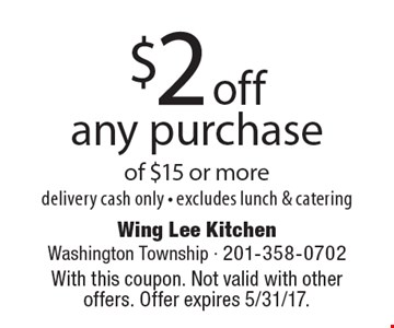 $2 off any purchase of $15 or more, delivery cash only - excludes lunch & catering. With this coupon. Not valid with other offers. Offer expires 5/31/17.