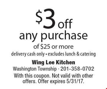 $3 off any purchase of $25 or more, delivery cash only - excludes lunch & catering. With this coupon. Not valid with other offers. Offer expires 5/31/17.
