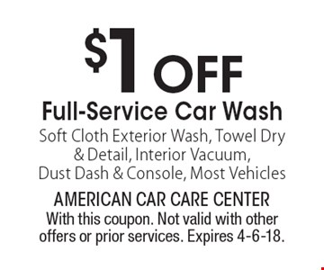 $1 OFF Full-Service Car Wash Soft Cloth Exterior Wash, Towel Dry & Detail, Interior Vacuum, Dust Dash & Console, Most Vehicles. With this coupon. Not valid with other offers or prior services. Expires 4-6-18.