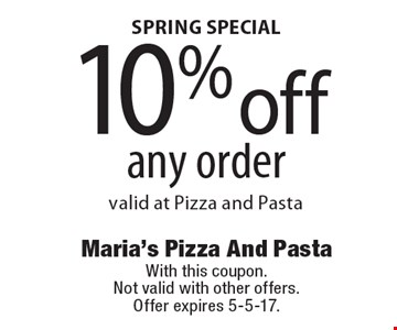SPRING SPECIAL. 10% off any order, valid at Pizza and Pasta. With this coupon. Not valid with other offers. Offer expires 5-5-17.