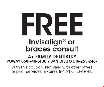 Free Invisalign or braces consult. With this coupon. Not valid with other offers or prior services. Expires 6-12-17. LFAPRIL