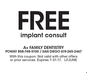 Free implant consult. With this coupon. Not valid with other offers or prior services. Expires 7-31-17. LFJUNE