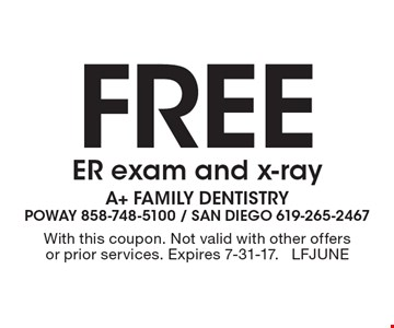 Free ER exam and x-ray. With this coupon. Not valid with other offers or prior services. Expires 7-31-17. LFJUNE