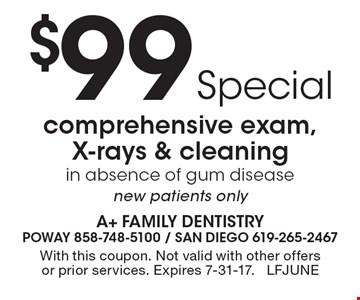 $99 special. Comprehensive exam, X-rays & cleaning in absence of gum disease. New patients only. With this coupon. Not valid with other offers or prior services. Expires 7-31-17. LFJUNE