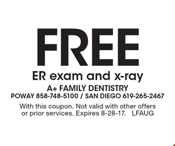 Free ER exam and x-ray. With this coupon. Not valid with other offers or prior services. Expires 8-28-17. LFAUG