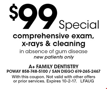 $99 comprehensive exam, x-rays & cleaning in absence of gum disease. New patients only. With this coupon. Not valid with other offers or prior services. Expires 10-2-17. LFAUG