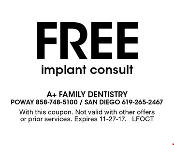 Free implant consult. With this coupon. Not valid with other offers or prior services. Expires 11-27-17. LFOCT