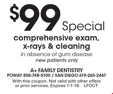 $99 comprehensive exam, x-rays & cleaning in absence of gum disease new patients only. With this coupon. Not valid with other offers or prior services. Expires 1-1-18. LFOCT