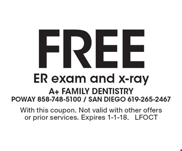 Free ER exam and x-ray. With this coupon. Not valid with other offers or prior services. Expires 1-1-18. LFOCT