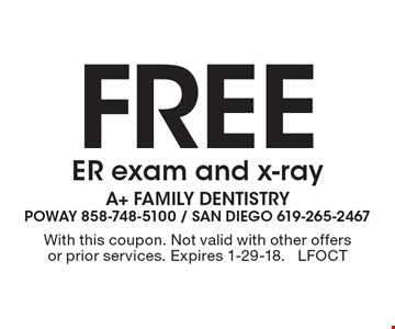 Free ER exam and x-ray. With this coupon. Not valid with other offers or prior services. Expires 1-29-18. LFOCT