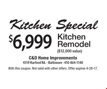 $6,999 Kitchen Remodel ($12,000 value). With this coupon. Not valid with other offers. Offer expires 4-28-17.
