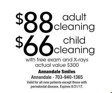 $66 child cleaning OR $88 adult cleaning. With free exam and X-rays actual value $300. Valid for all new patients except those with periodontal disease. Expires 8/21/17.