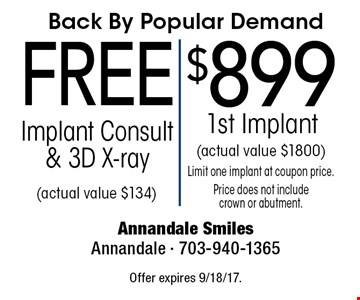 Back By Popular Demand: $899 1st Implant (actual value $1800). Limit one implant at coupon price. Price does not include crown or abutment. FREE Implant Consult & 3D X-ray (actual value $134). Offer expires 9/18/17.