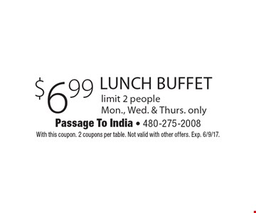 $6.99 lunch buffet. Limit 2 people. Mon., Wed. & Thurs. only. With this coupon. 2 coupons per table. Not valid with other offers. Exp. 6/9/17.