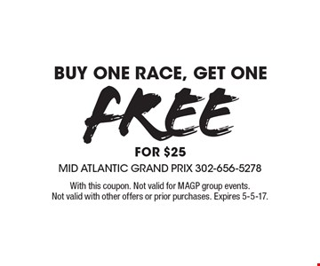 Free race. buy one race, get one free for $25. With this coupon. Not valid for MAGP group events. Not valid with other offers or prior purchases. Expires 5-5-17.