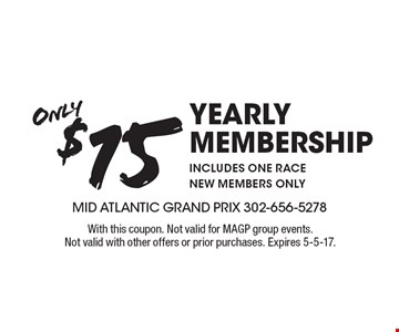 Only $15 yearly membership includes one race new. members only. With this coupon. Not valid for MAGP group events. Not valid with other offers or prior purchases. Expires 5-5-17.