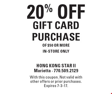 20% OFF GIFT CARD PURCHASE Of $50 or more. In-Store only. With this coupon. Not valid with other offers or prior purchases. Expires 7-3-17.