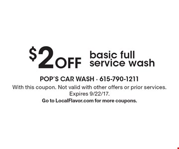 $2 Off basic full service wash. With this coupon. Not valid with other offers or prior services. Expires 9/22/17. Go to LocalFlavor.com for more coupons.