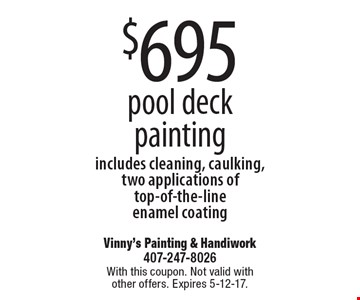 $695 pool deck painting includes cleaning, caulking, two applications of top-of-the-line enamel coating. With this coupon. Not valid with other offers. Expires 5-12-17.
