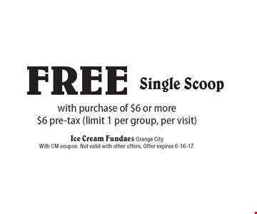 Free with purchase of $6 or more $6 pre-tax (limit 1 per group, per visit)Single Scoop. With CM coupon. Not valid with other offers. Offer expires 6-16-17.