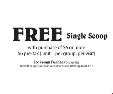 Free Single Scoop with purchase of $6 or more $6 pre-tax (limit 1 per group, per visit). With CM coupon. Not valid with other offers. Offer expires 9-1-17.