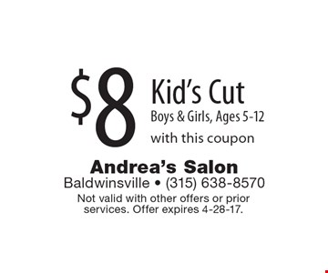 $8 Kid's Cut Boys & Girls, Ages 5-12 with this coupon. Not valid with other offers or prior services. Offer expires 4-28-17.