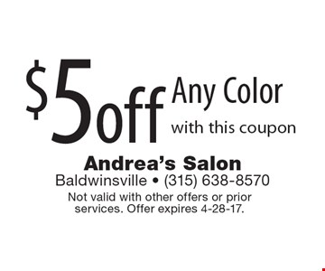 $5 off Any Color with this coupon. Not valid with other offers or prior services. Offer expires 4-28-17.