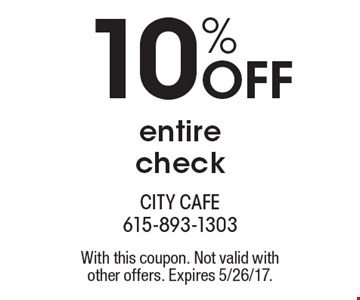 10% off entire check. With this coupon. Not valid with other offers. Expires 5/26/17.