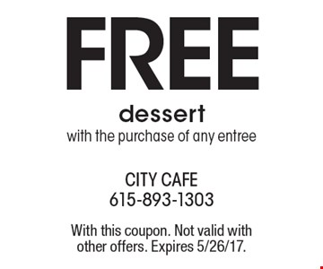 Free dessert with the purchase of any entree. With this coupon. Not valid with other offers. Expires 5/26/17.