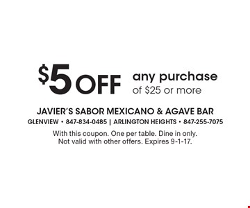 $5 Off any purchase of $25 or more. With this coupon. One per table. Dine in only. Not valid with other offers. Expires 9-1-17.