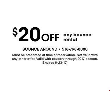 $20 off any bounce rental. Must be presented at time of reservation. Not valid with any other offer. Valid with coupon through 2017 season. Expires 6-23-17.