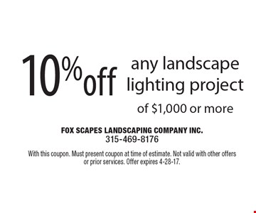 10% off any landscape lighting project of $1,000 or more. With this coupon. Must present coupon at time of estimate. Not valid with other offers or prior services. Offer expires 4-28-17.