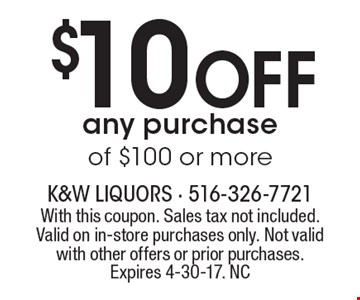 $10 Off any purchase of $100 or more. With this coupon. Sales tax not included. Valid on in-store purchases only. Not valid with other offers or prior purchases.Expires 4-30-17. NC