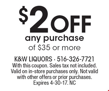 $2 Off any purchase of $35 or more. With this coupon. Sales tax not included. Valid on in-store purchases only. Not valid with other offers or prior purchases.Expires 4-30-17. NC