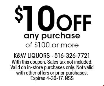 $10 off any purchase of $100 or more. With this coupon. Sales tax not included. Valid on in-store purchases only. Not valid with other offers or prior purchases. Expires 4-30-17. NSS