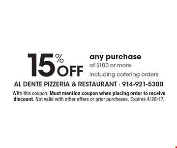 15% Off any purchase of $100 or more including catering orders. With this coupon. Must mention coupon when placing order to receive discount. Not valid with other offers or prior purchases. Expires 4/28/17.