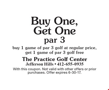 Buy One, Get One par 3 - buy 1 game of par 3 golf at regular price, get 1 game of par 3 golf free. With this coupon. Not valid with other offers or prior purchases. Offer expires 6-30-17.