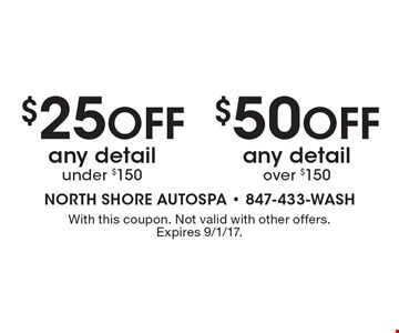 $50 off any detail over $150. $25 off any detail under $150. With this coupon. Not valid with other offers. Expires 9/1/17.