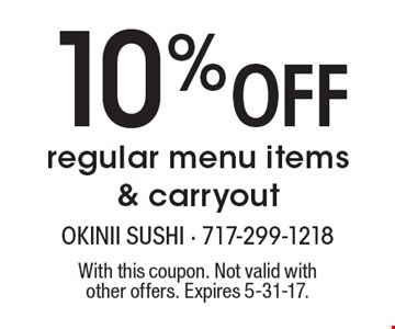 10% Off regular menu items & carryout. With this coupon. Not valid with other offers. Expires 5-31-17.