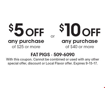 $5 off any purchase of $25 or more OR $10 off any purchase of $40 or more. With this coupon. Cannot be combined or used with any other special offer, discount or Local Flavor offer. Expires 9-15-17.