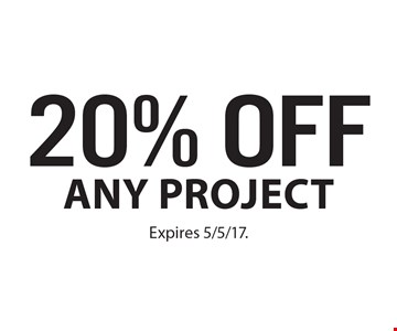 20% off any project. Expires 5/5/17.