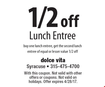 1/2 off Lunch Entree – buy one lunch entree, get the second lunch entree of equal or lesser value 1/2 off. With this coupon. Not valid with other offers or coupons. Not valid on holidays. Offer expires 4/28/17.