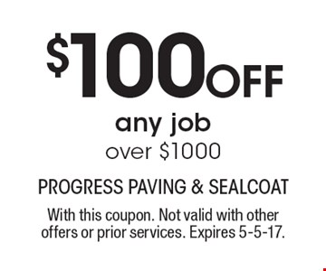 $100 Off any job over $1000. With this coupon. Not valid with other offers or prior services. Expires 5-5-17.