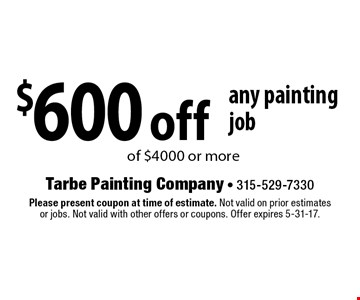 $600 off any painting job of $4000 or more. Please present coupon at time of estimate. Not valid on prior estimates or jobs. Not valid with other offers or coupons. Offer expires 5-31-17.