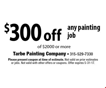 $300 off any painting job of $2000 or more. Please present coupon at time of estimate. Not valid on prior estimates or jobs. Not valid with other offers or coupons. Offer expires 5-31-17.